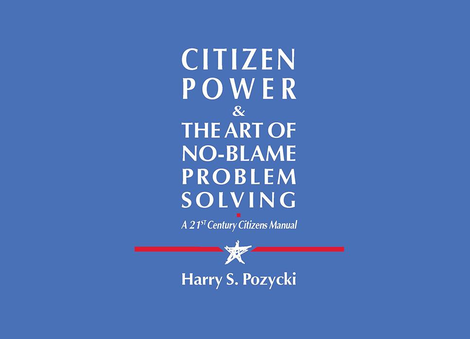 Citizen Power & The Art of No-Blame Problem Solving: A 21st Century Citizens Manual